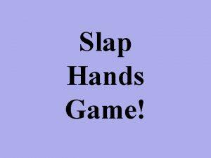 Slap Hands Game In the slap hands game