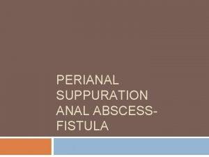 PERIANAL SUPPURATION ANAL ABSCESSFISTULA Anatomy anal glands anal