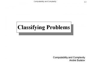 Computability and Complexity 5 1 Classifying Problems Computability