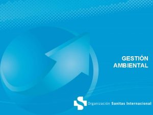 GESTIN AMBIENTAL POLTICA AMBIENTAL La Organizacin Sanitas Internacional