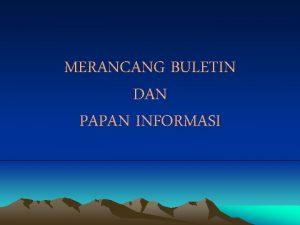 MERANCANG BULETIN DAN PAPAN INFORMASI BULETIN Info Umum
