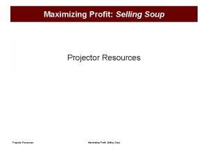 Maximizing Profit Selling Soup Projector Resources Maximizing Profit