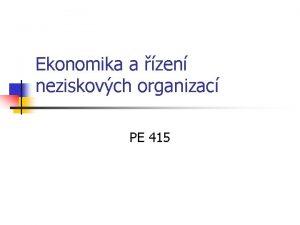 Ekonomika a zen neziskovch organizac PE 415 Obsah