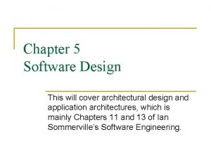 Chapter 5 Software Design This will cover architectural
