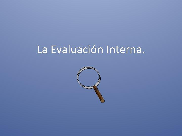 La Evaluacin Interna NATURALEZA DE LA AUDITORIA INTERNA
