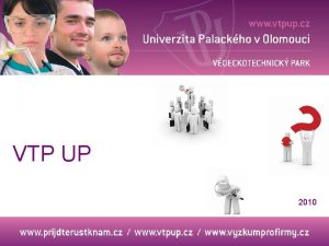 VTP UP 2010 Vdeckotechnick park Univerzity Palackho v