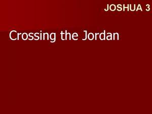JOSHUA 3 Crossing the Jordan JOSHUA 3 1