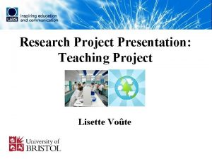 Research Project Presentation Teaching Project Lisette Vote Teaching