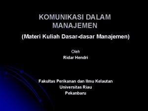 KOMUNIKASI DALAM MANAJEMEN Materi Kuliah Dasardasar Manajemen Oleh