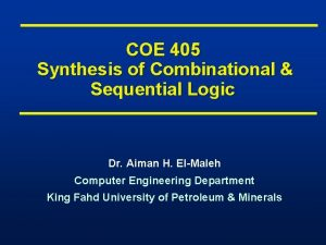 COE 405 Synthesis of Combinational Sequential Logic Dr