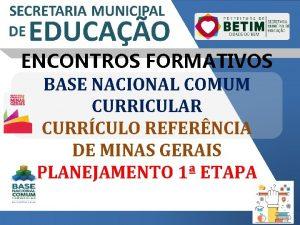 ENCONTROS FORMATIVOS BASE NACIONAL COMUM CURRICULAR CURRCULO REFERNCIA