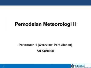 Pemodelan Meteorologi II Pertemuan1 Overview Perkuliahan Ari Kurniadi