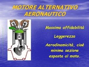 MOTORE ALTERNATIVO AERONAUTICO Massima affidabilit Leggerezza Aerodinamicit cio