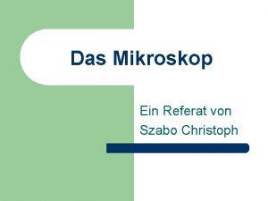Das Mikroskop Ein Referat von Szabo Christoph Das