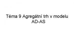 Tma 9 Agregtn trh v modelu ADAS Obsah