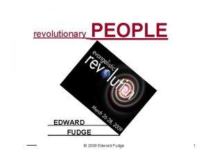 revolutionary PEOPLE EDWARD FUDGE 2009 Edward Fudge 1