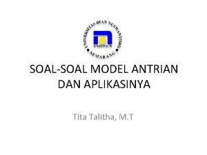 SOALSOAL MODEL ANTRIAN DAN APLIKASINYA Tita Talitha M