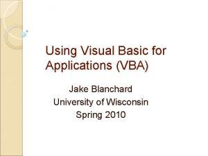 Using Visual Basic for Applications VBA Jake Blanchard