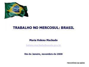 TRABALHO NO MERCOSUL BRASIL Maria Helena Machado helena