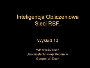 Inteligencja Obliczeniowa Sieci RBF Wykad 13 Wodzisaw Duch