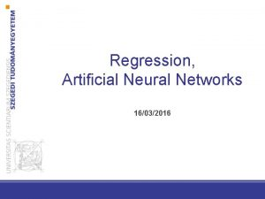 Regression Artificial Neural Networks 16032016 Regression Regression Supervised