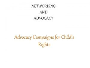NETWORKING AND ADVOCACY Advocacy Campaigns for Childs Rights