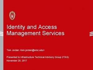 Identity and Access Management Services Tom Jordan tom