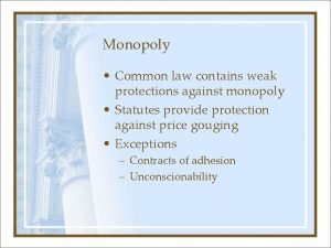 Monopoly Common law contains weak protections against monopoly