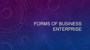FORMS OF BUSINESS ENTERPRISE FORMS OF ENTERPRISE Sole