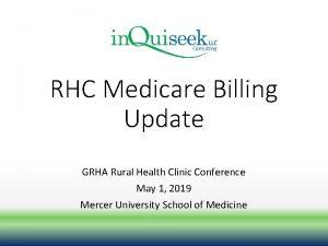 RHC Medicare Billing Update GRHA Rural Health Clinic