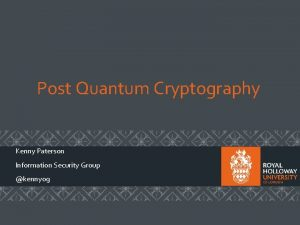 Post Quantum Cryptography Kenny Paterson Information Security Group