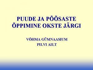 PUUDE JA PSASTE PPIMINE OKSTE JRGI VHMA GMNAASIUM