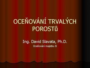 OCEOVN TRVALCH POROST Ing David Slavata Ph D