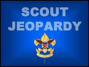 SCOUT JEOPARDY Knots 1 Finding Your Way First