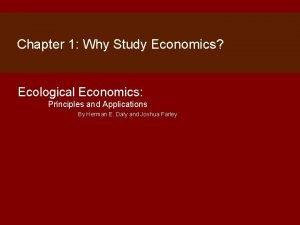 Chapter 1 Why Study Economics Ecological Economics Principles