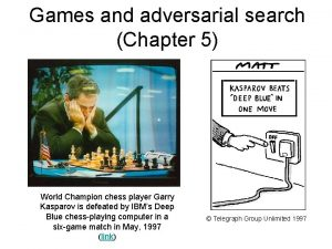 Games and adversarial search Chapter 5 World Champion