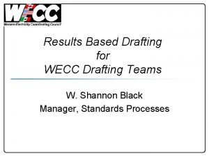 Results Based Drafting for WECC Drafting Teams W