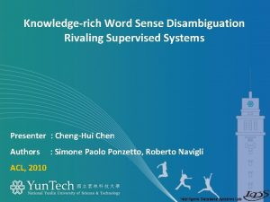 Knowledgerich Word Sense Disambiguation Rivaling Supervised Systems Presenter