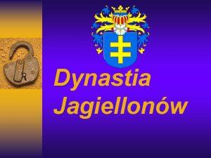 Dynastia Jagiellonw Wadysaw Jagieo Lata ycia 1352 1434