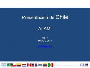 Presentacin de Chile ALAMI CHILE MARZO 2017 www
