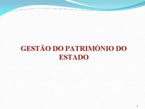 GESTO DO PATRIMNIO DO ESTADO 1 I INTRODUO