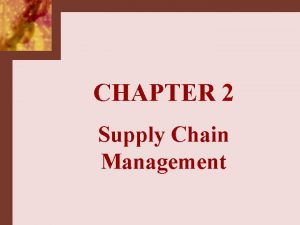 CHAPTER 2 Supply Chain Management SCM CSCMP Definition