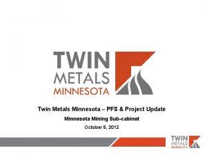 Twin Metals Minnesota PFS Project Update Minnesota Mining