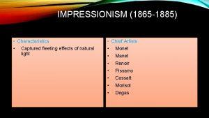IMPRESSIONISM 1865 1885 Characteristics Chief Artists Monet Manet