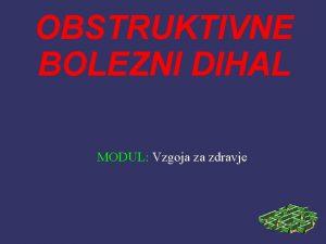 OBSTRUKTIVNE BOLEZNI DIHAL MODUL Vzgoja za zdravje KAZALO