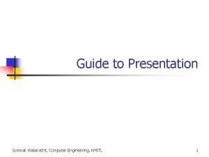 Guide to Presentation Somsak Walairacht Computer Engineering KMITL