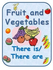 Fruit and Vegetable s There is There are