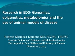 Research in EDS Genomics epigenetics metabolomics and the