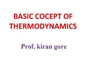 BASIC COCEPT OF THERMODYNAMICS Prof kiran gore Thermodynamics