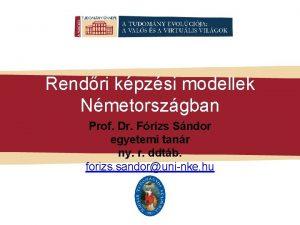 Rendri kpzsi modellek Nmetorszgban Prof Dr Frizs Sndor